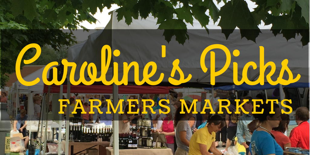 Caroline's Picks:  Farmers Markets