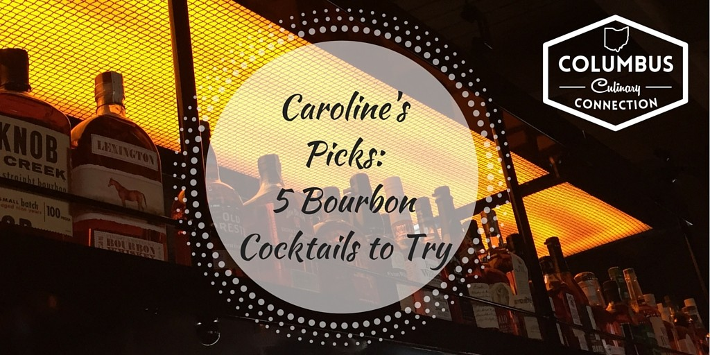 Caroline's Picks: 5 Bourbon Cocktails to Try